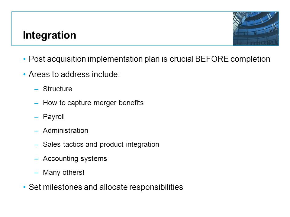 Integration Post acquisition implementation plan is crucial BEFORE completion. Areas to address include: