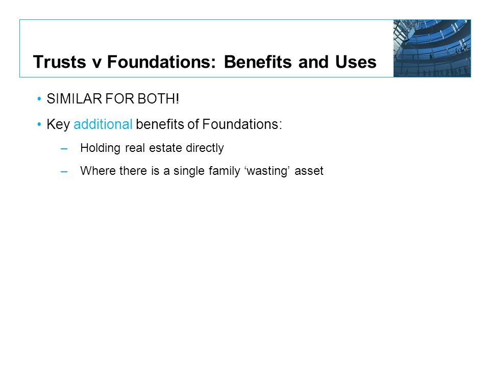 Trusts v Foundations: Benefits and Uses