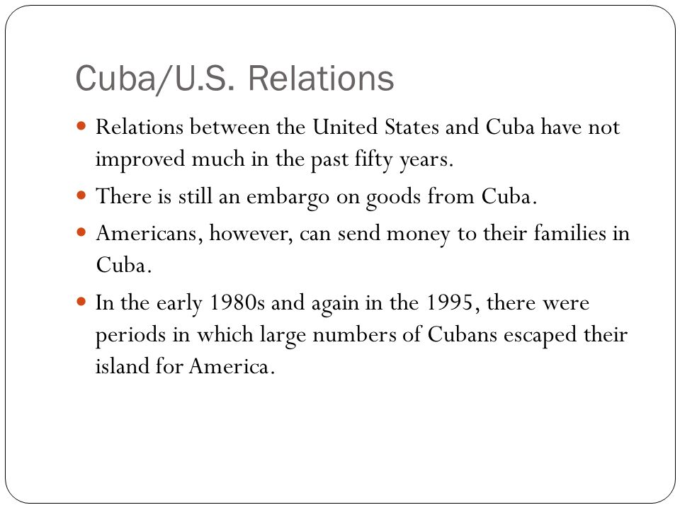 Cuba/U.S. Relations Relations between the United States and Cuba have not improved much in the past fifty years.