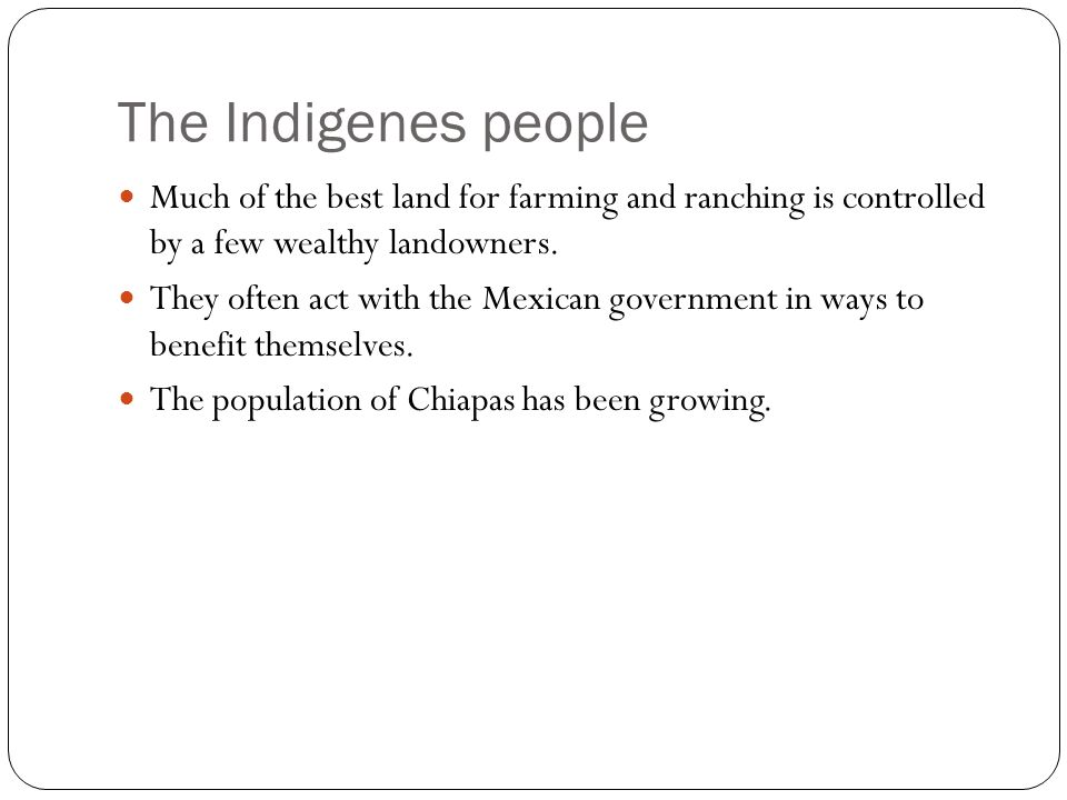 The Indigenes people Much of the best land for farming and ranching is controlled by a few wealthy landowners.