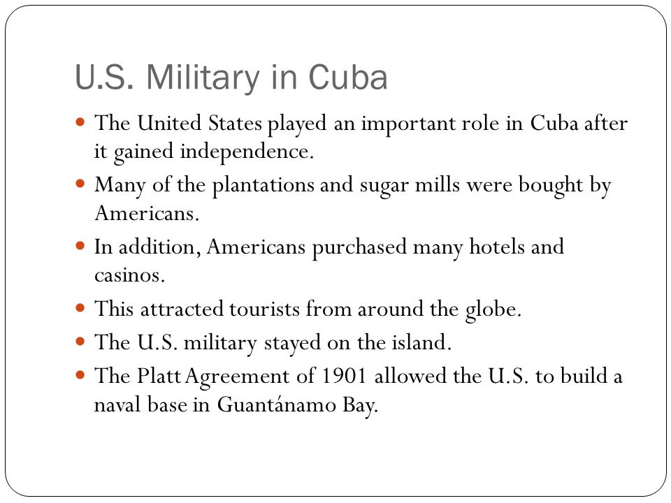 U.S. Military in Cuba The United States played an important role in Cuba after it gained independence.
