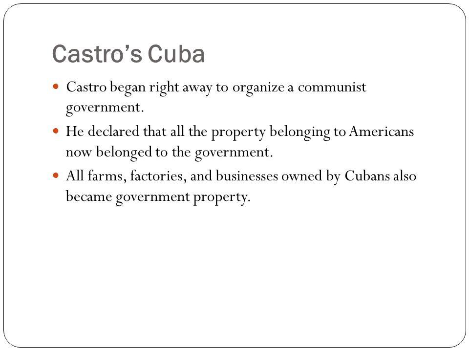 Castro's Cuba Castro began right away to organize a communist government.