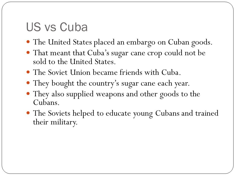 US vs Cuba The United States placed an embargo on Cuban goods.