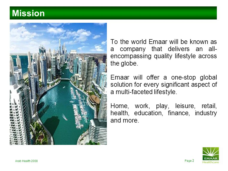 Mission To the world Emaar will be known as a company that delivers an all-encompassing quality lifestyle across the globe.