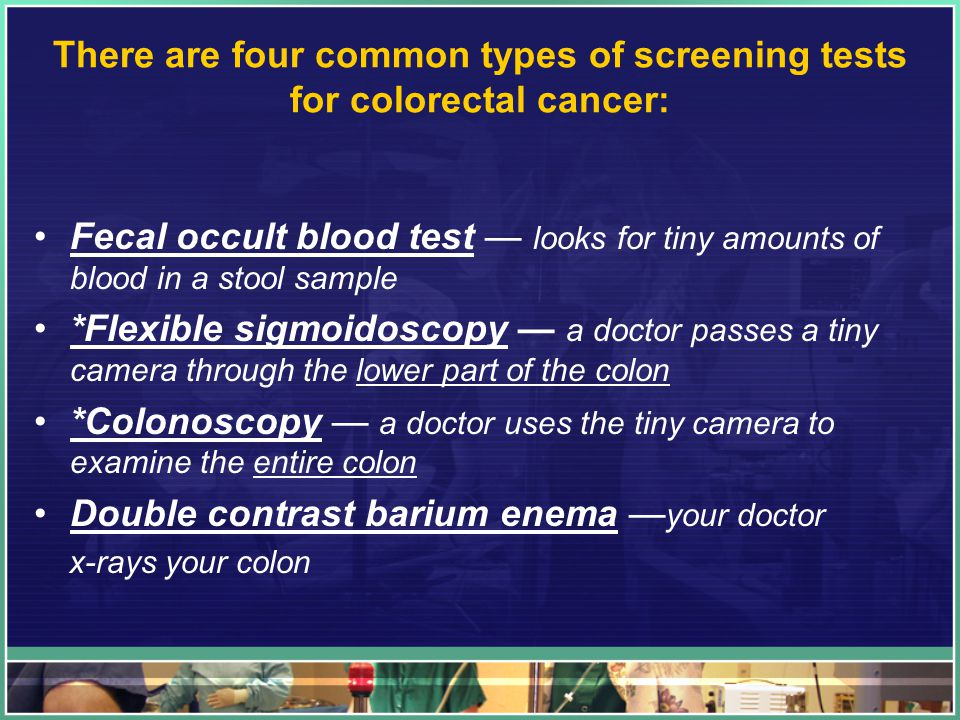 There are four common types of screening tests for colorectal cancer: