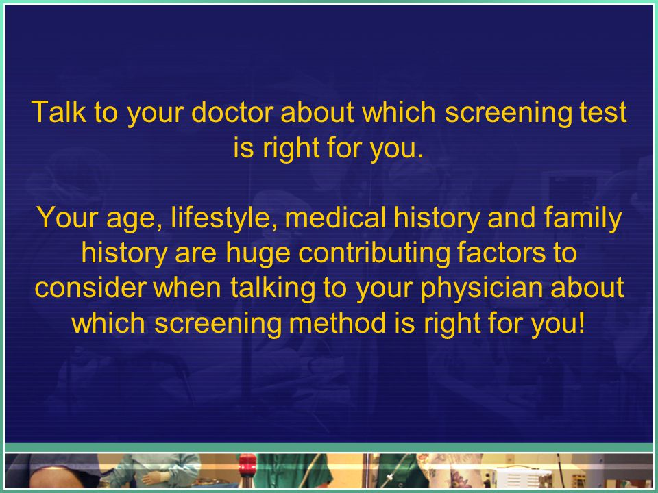 Talk to your doctor about which screening test is right for you