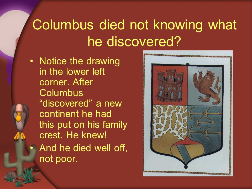Columbus died not knowing what he discovered