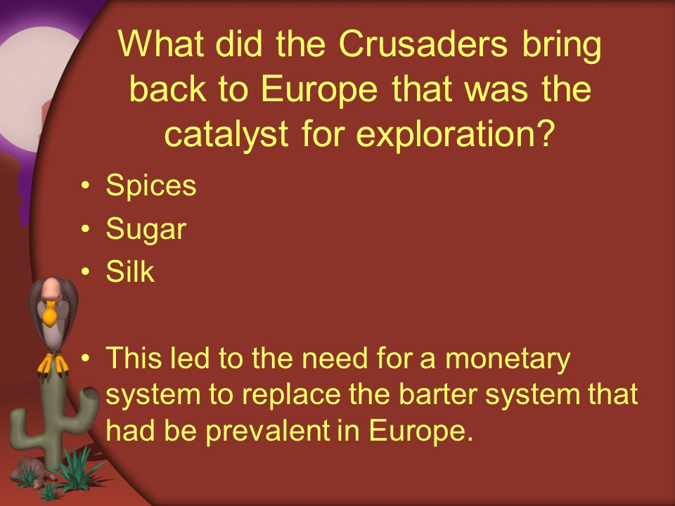 What did the Crusaders bring back to Europe that was the catalyst for exploration