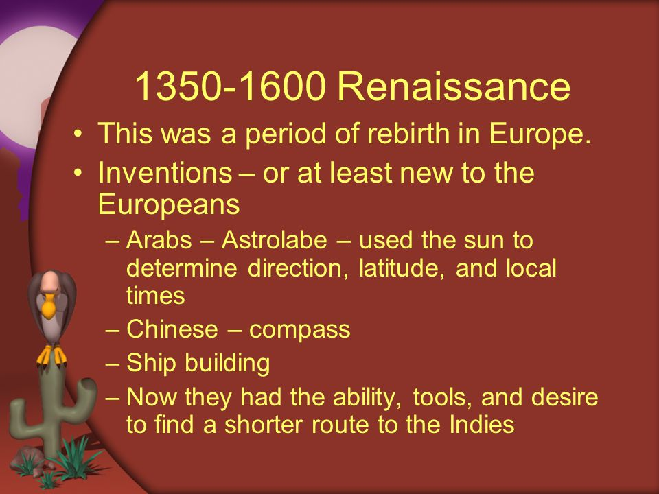 1350-1600 Renaissance This was a period of rebirth in Europe.