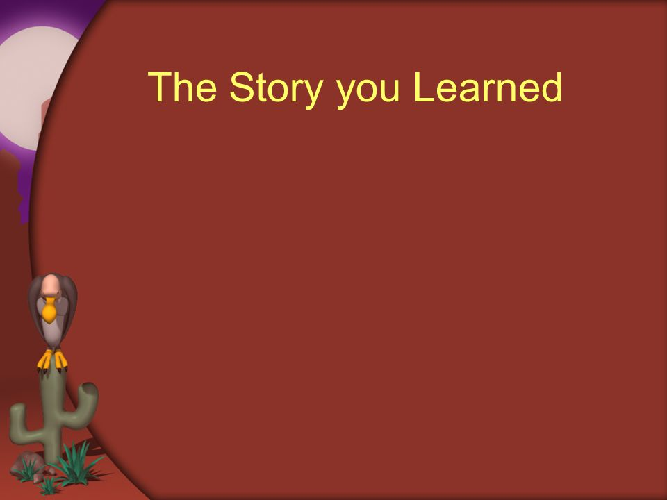 The Story you Learned