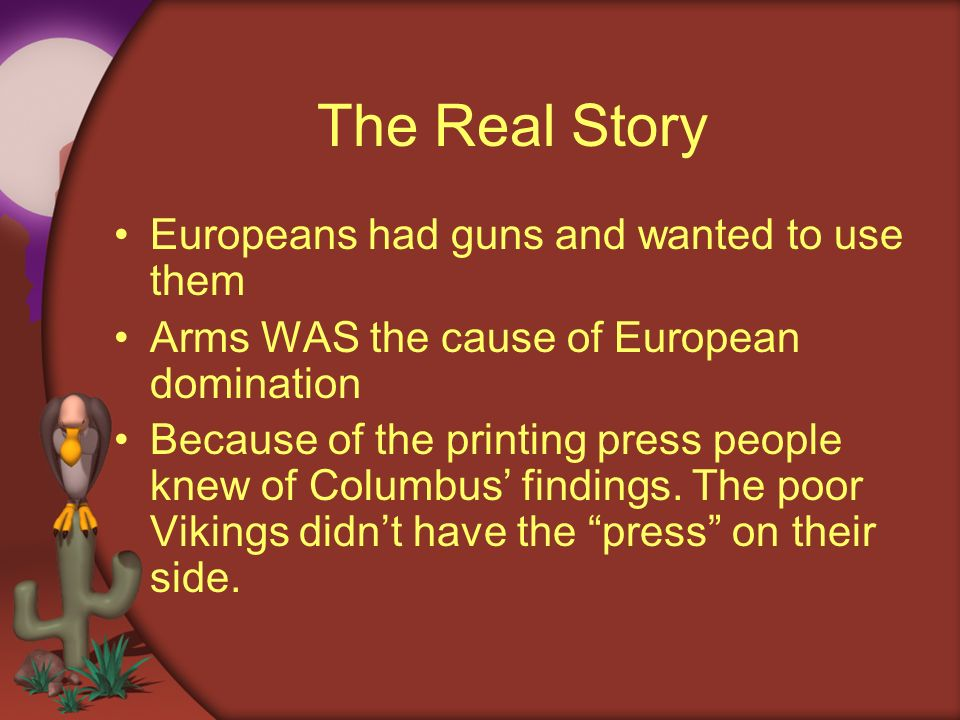 The Real Story Europeans had guns and wanted to use them