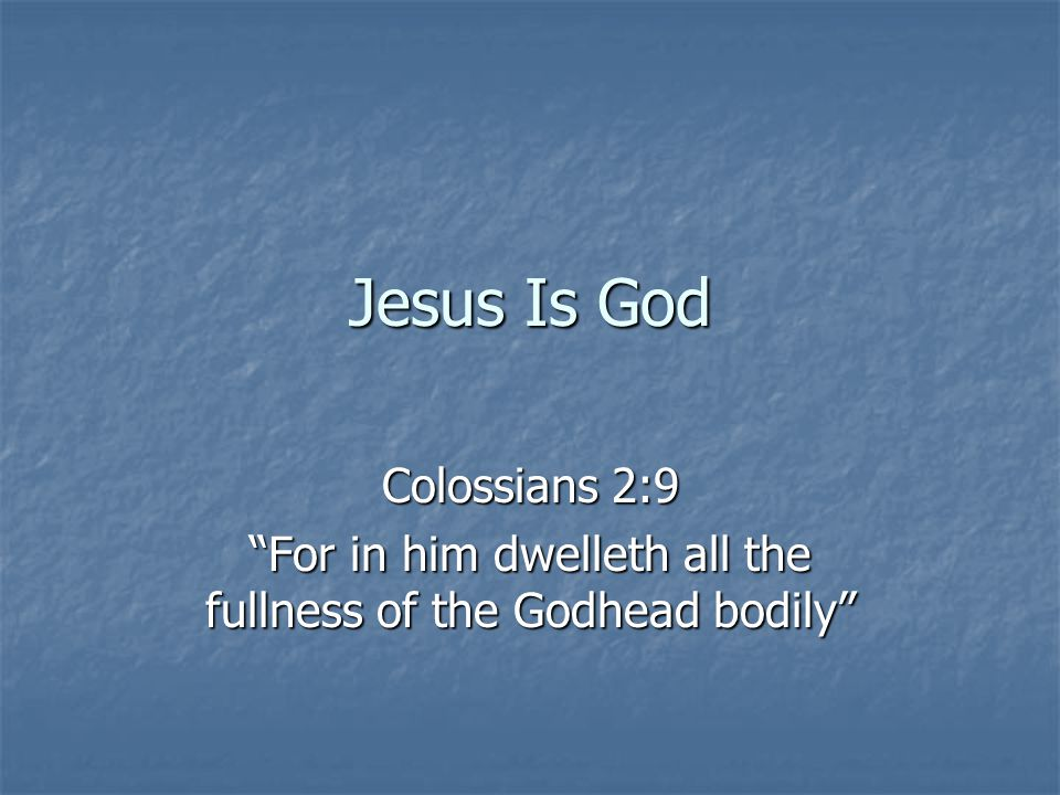 For in him dwelleth all the fullness of the Godhead bodily