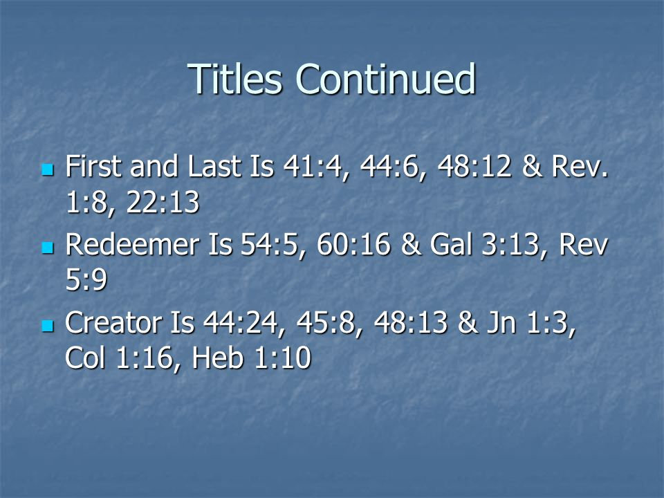 Titles Continued First and Last Is 41:4, 44:6, 48:12 & Rev. 1:8, 22:13