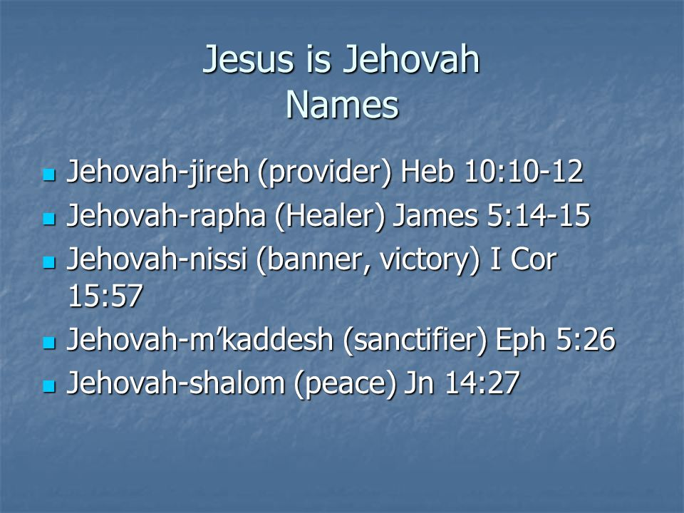 Jesus is Jehovah Names Jehovah-jireh (provider) Heb 10:10-12