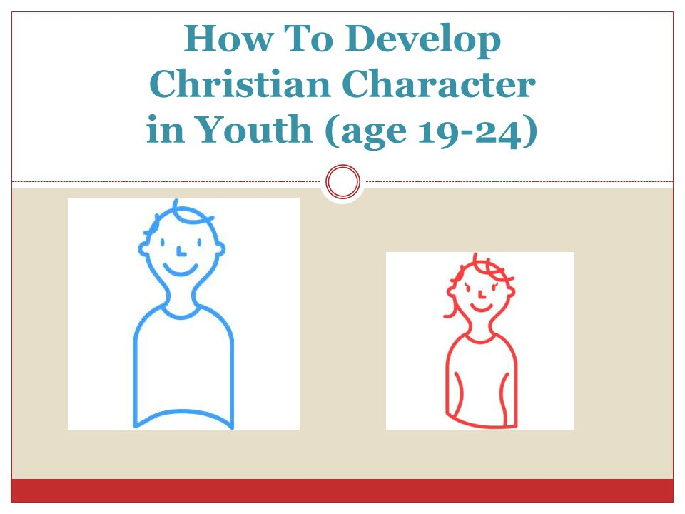 How To Develop Christian Character in Youth (age 19-24)