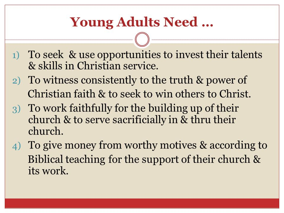 Young Adults Need … To seek & use opportunities to invest their talents & skills in Christian service.