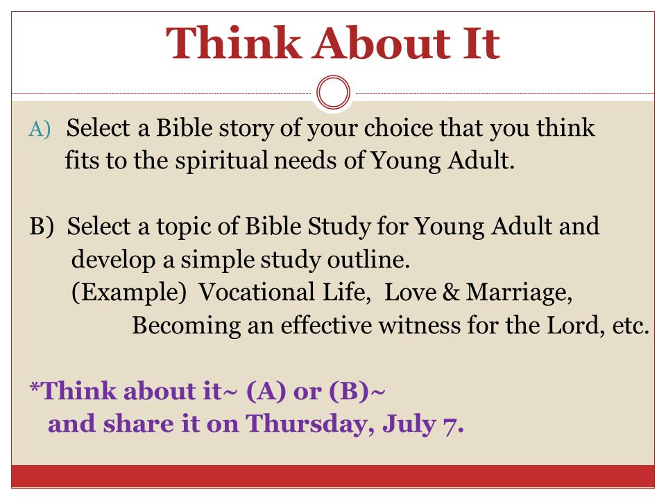 Think About It Select a Bible story of your choice that you think