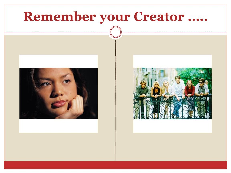 Remember your Creator …..