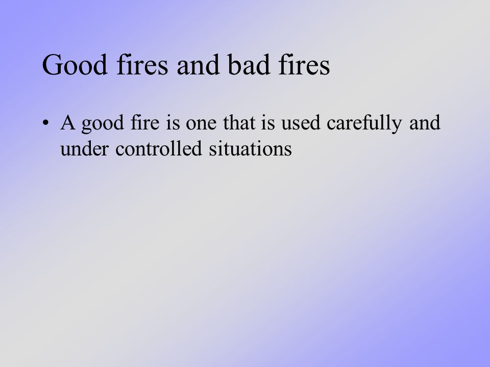 Fire in a grill - good fire or bad fire