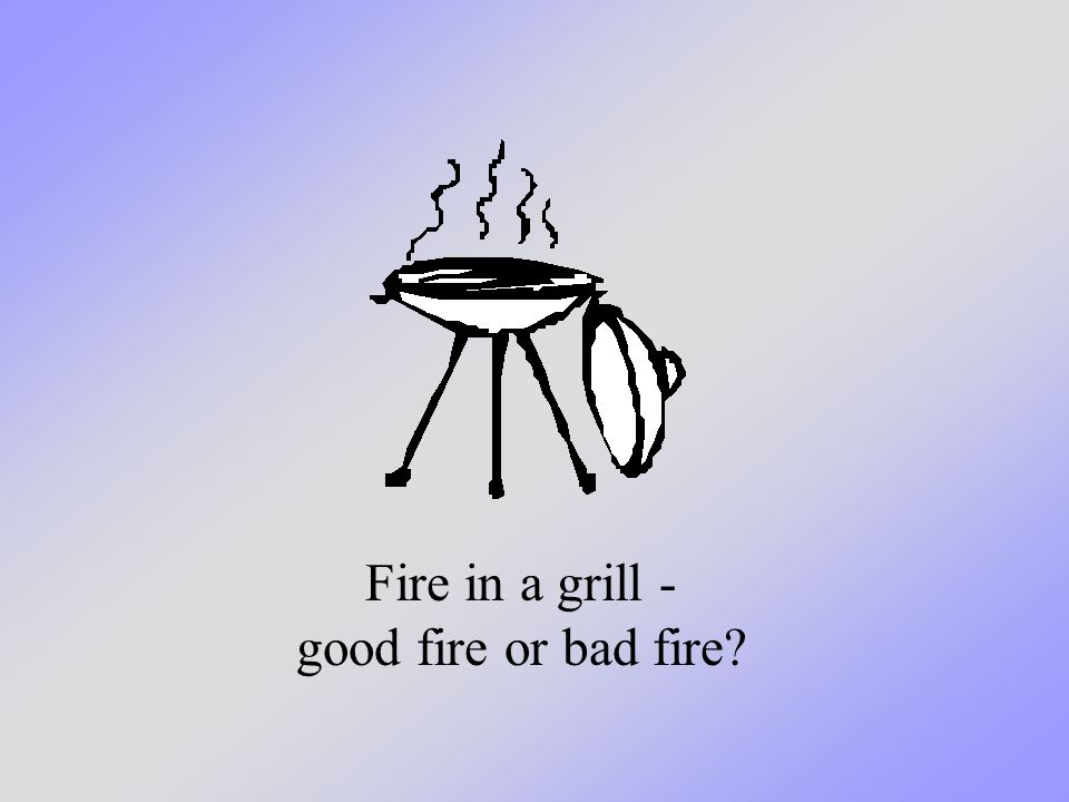 House fire - good fire or bad fire