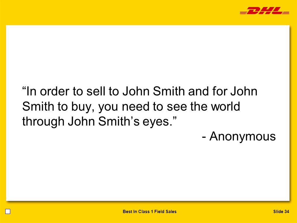 In order to sell to John Smith and for John Smith to buy, you need to see the world through John Smith's eyes.