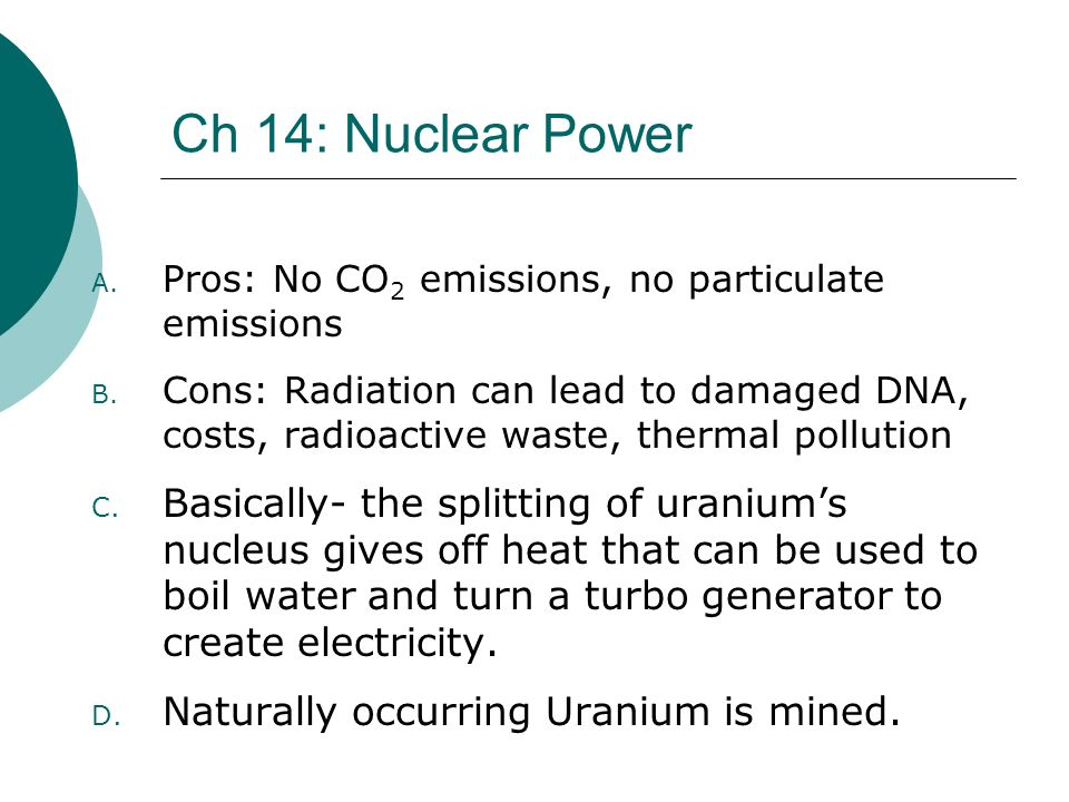 Ch 14: Nuclear Power Pros: No CO2 emissions, no particulate emissions.