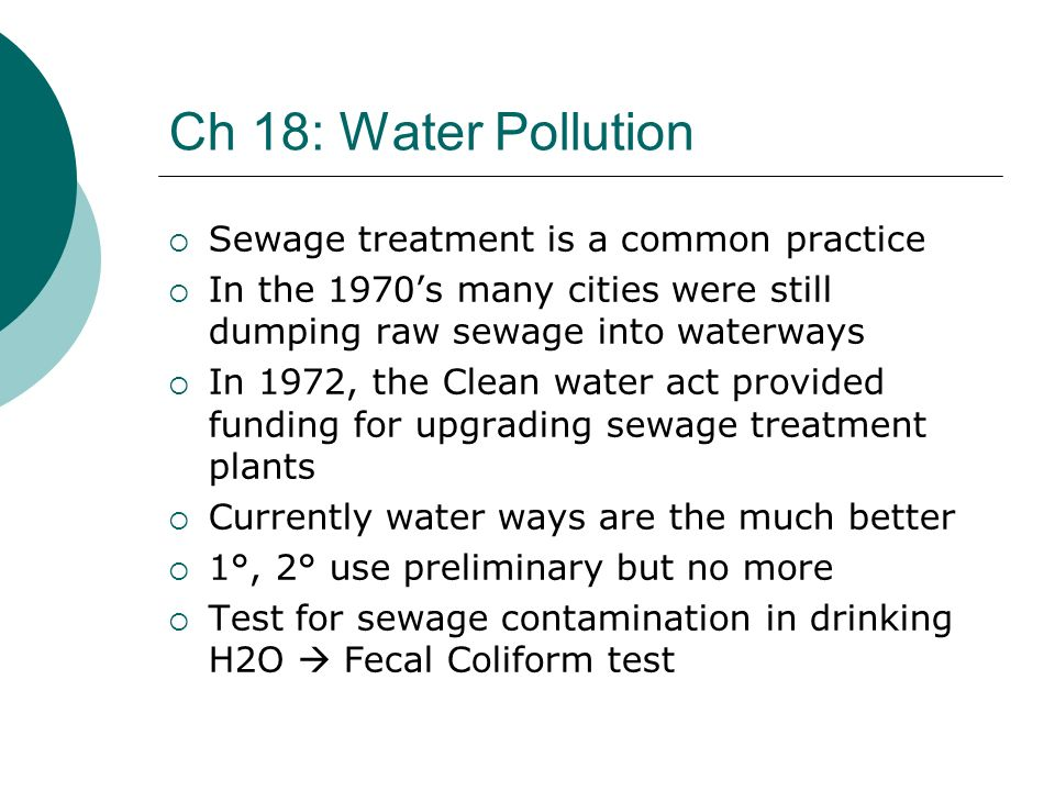 Ch 18: Water Pollution Sewage treatment is a common practice