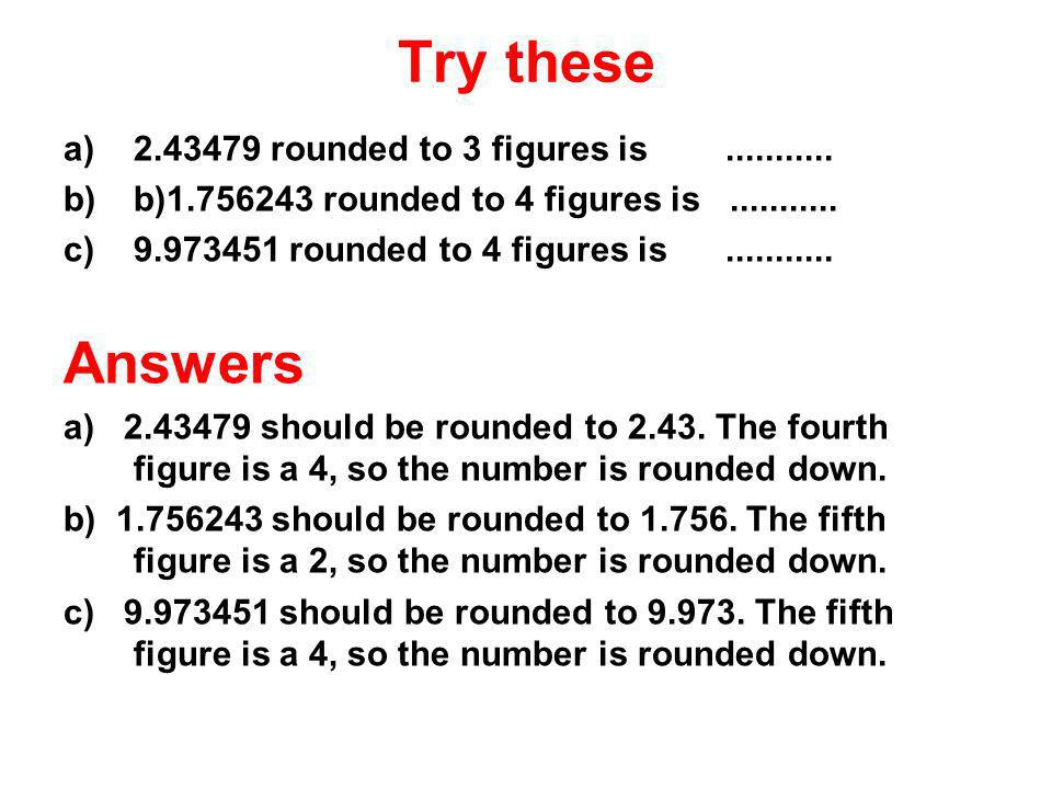 Try these Answers 2.43479 rounded to 3 figures is ...........