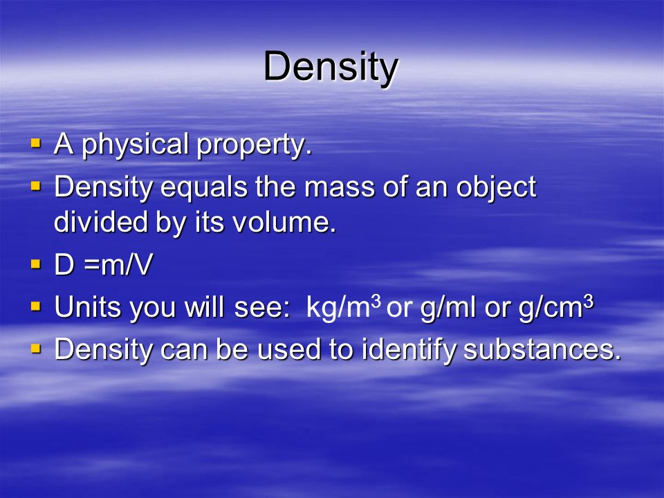 Density A physical property.
