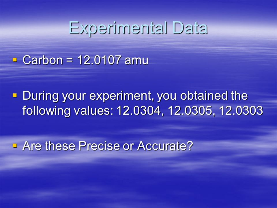 Experimental Data Carbon = 12.0107 amu