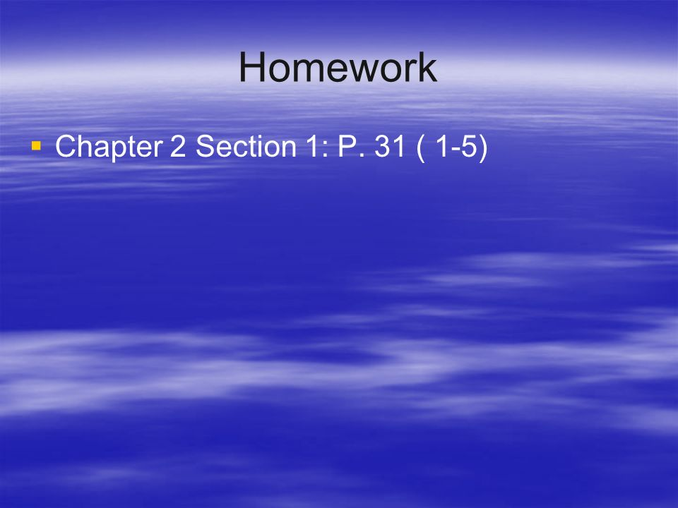 Homework Chapter 2 Section 1: P. 31 ( 1-5)
