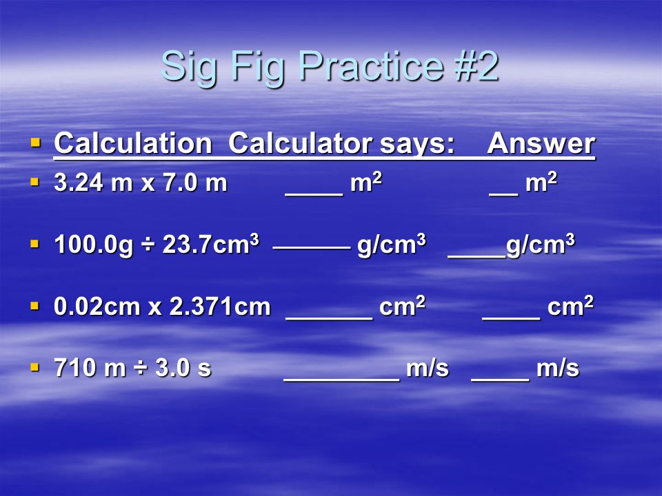 Sig Fig Practice #2 Calculation Calculator says: Answer