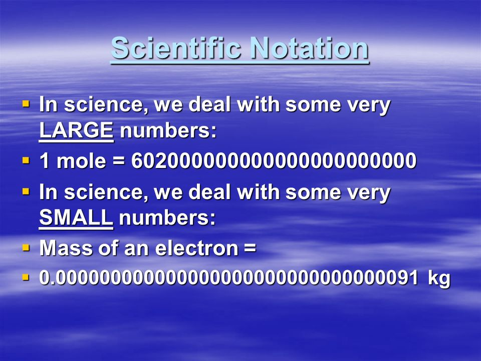 Scientific Notation In science, we deal with some very LARGE numbers: