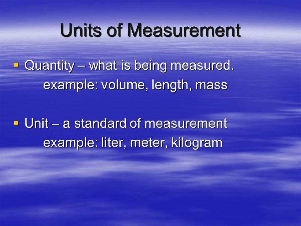 Units of Measurement Quantity – what is being measured.