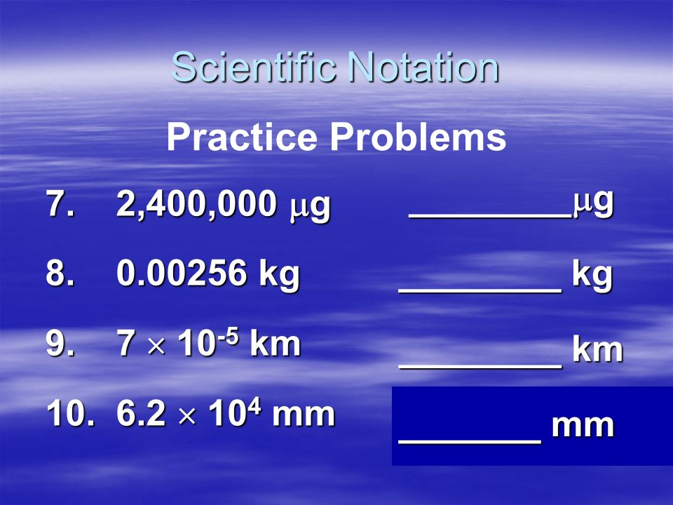 Scientific Notation Practice Problems ________g 7. 2,400,000 g