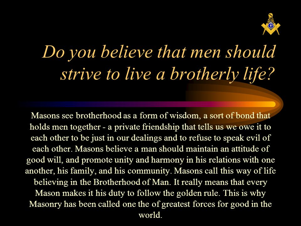 Do you believe that men should strive to live a brotherly life