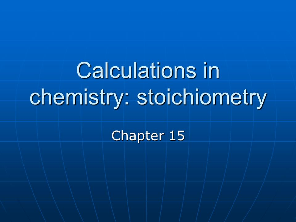 Calculations in chemistry: stoichiometry
