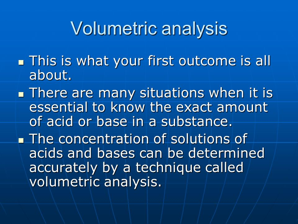 Volumetric analysis This is what your first outcome is all about.