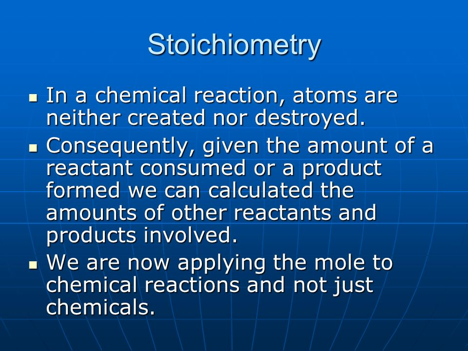 StoichiometryIn a chemical reaction, atoms are neither created nor destroyed.