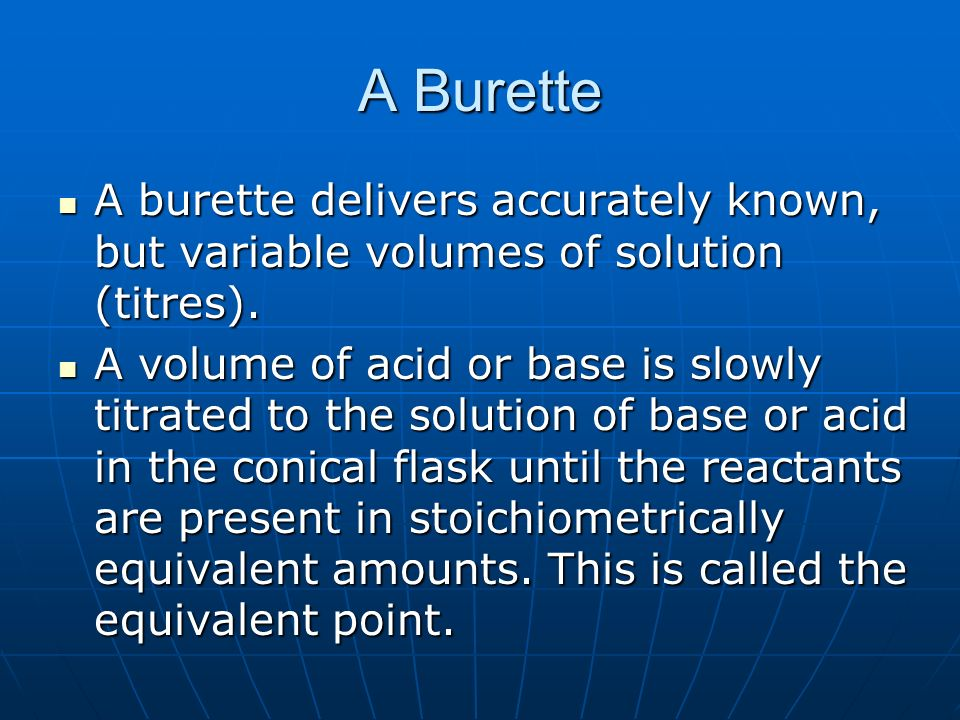 A Burette A burette delivers accurately known, but variable volumes of solution (titres).