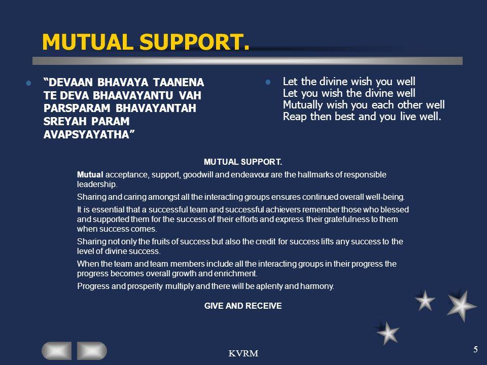 MUTUAL SUPPORT. DEVAAN BHAVAYA TAANENA TE DEVA BHAAVAYANTU VAH PARSPARAM BHAVAYANTAH SREYAH PARAM AVAPSYAYATHA