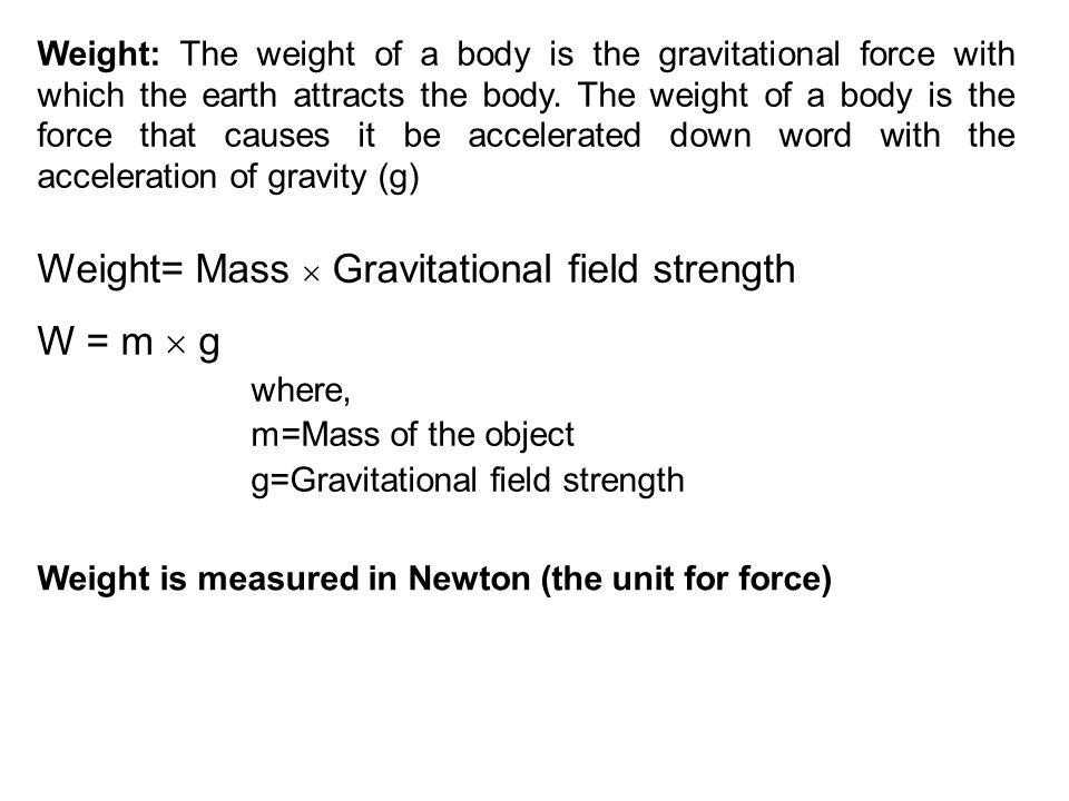 Weight= Mass  Gravitational field strength W = m  g