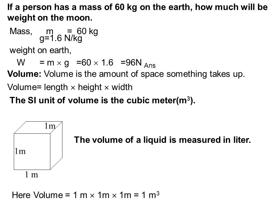 If a person has a mass of 60 kg on the earth, how much will be weight on the moon.