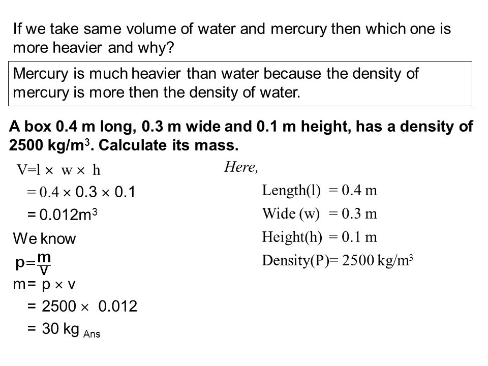 If we take same volume of water and mercury then which one is more heavier and why