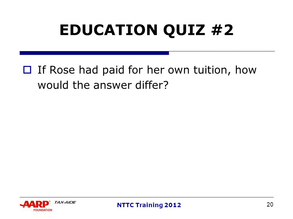 EDUCATION QUIZ #2 If Rose had paid for her own tuition, how would the answer differ