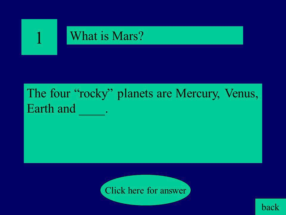 1 What is Mars The four rocky planets are Mercury, Venus, Earth and ____. Click here for answer.
