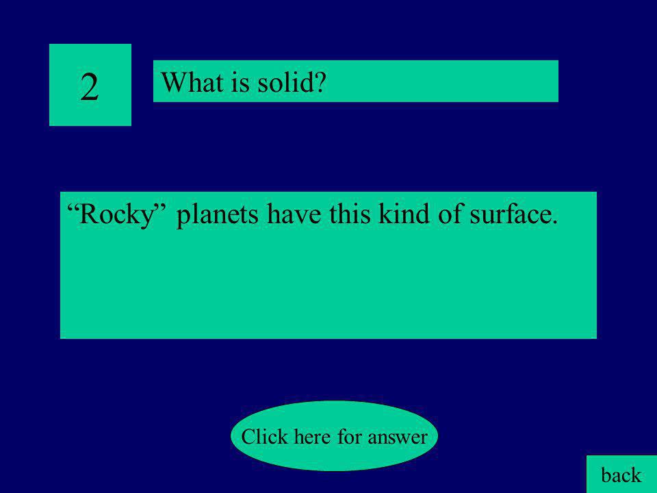 2 What is solid Rocky planets have this kind of surface.
