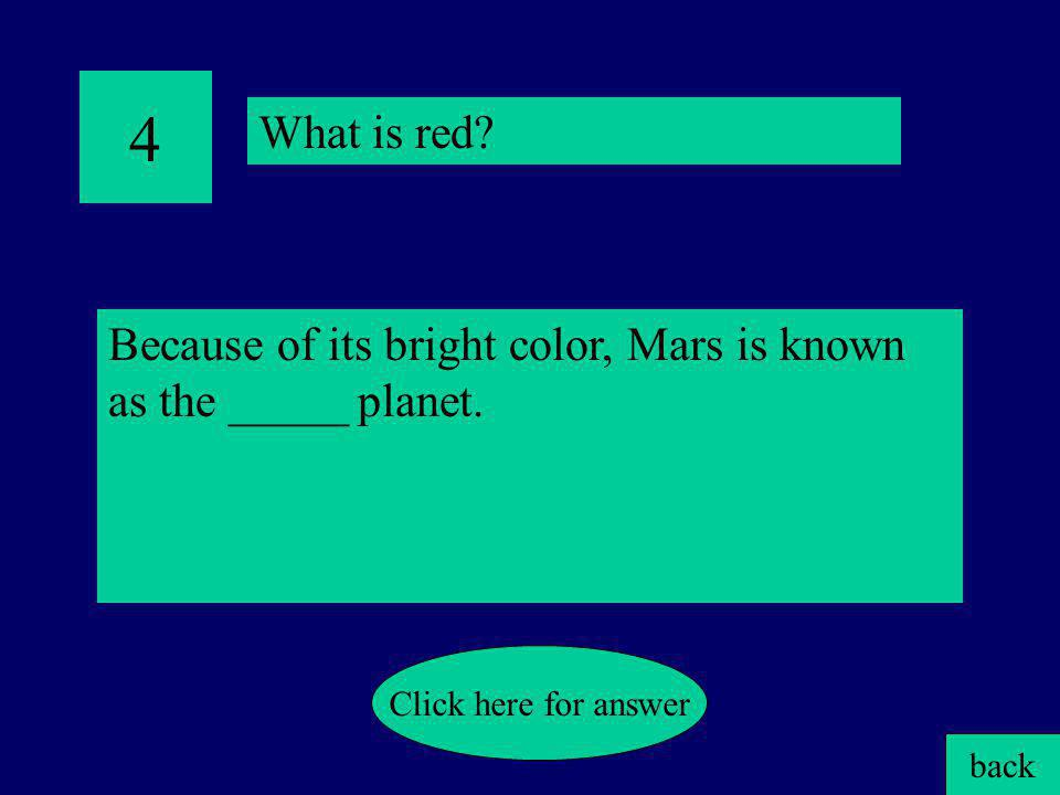 4 What is red Because of its bright color, Mars is known as the _____ planet. Click here for answer.