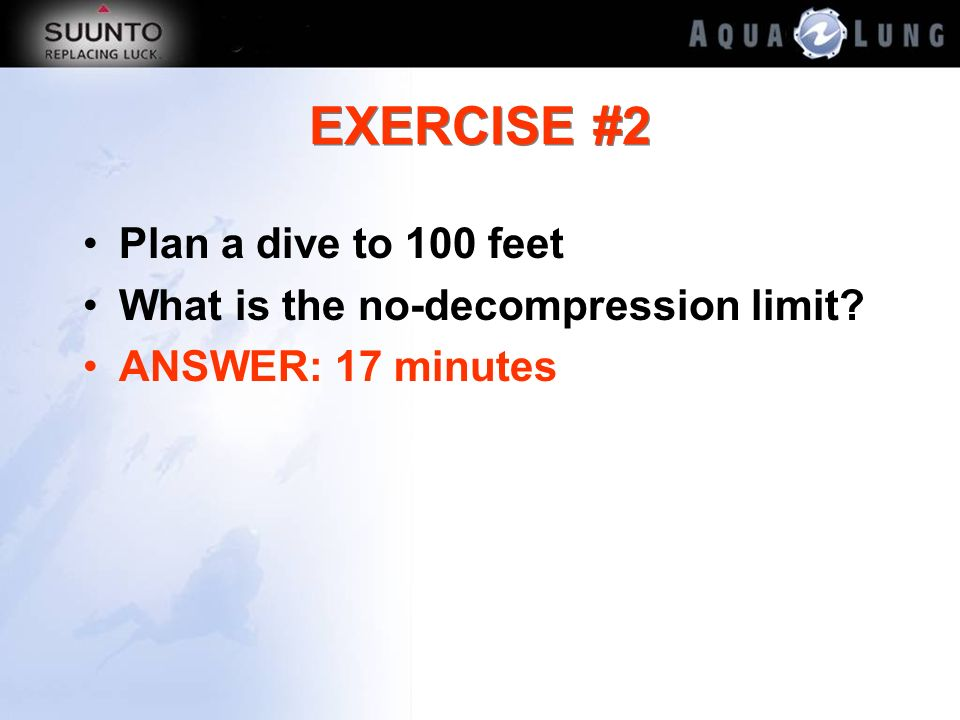 EXERCISE #2 Plan a dive to 100 feet