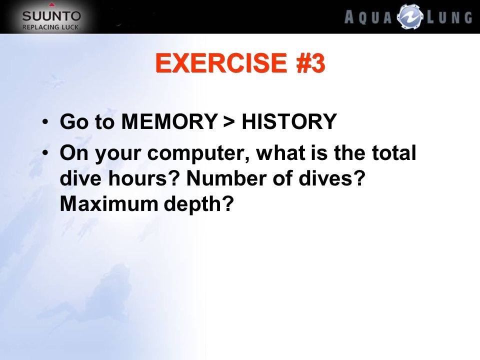 EXERCISE #3 Go to MEMORY > HISTORY